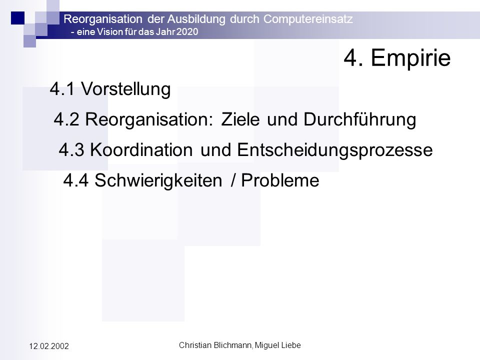 Reorganisation der Ausbildung durch Computereinsatz - eine Vision für das Jahr 2020 Christian Blichmann, Miguel Liebe 12.02.2002 4. Empirie 4.1 Vorste