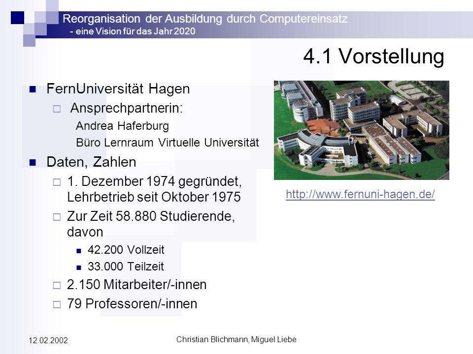 Reorganisation der Ausbildung durch Computereinsatz - eine Vision für das Jahr 2020 Christian Blichmann, Miguel Liebe 12.02.2002 4.1 Vorstellung FernU