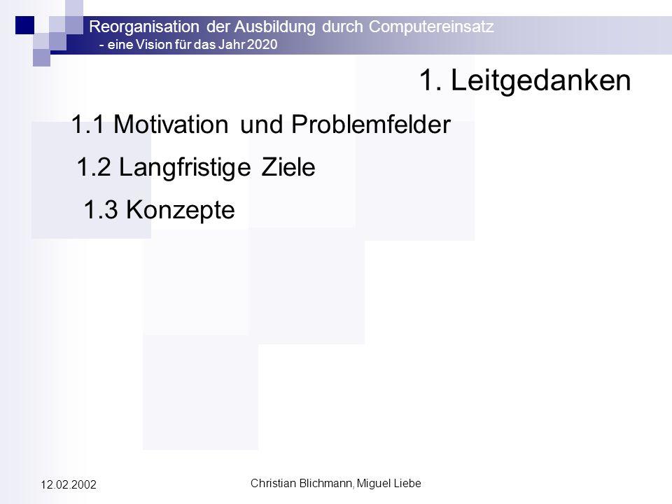 Reorganisation der Ausbildung durch Computereinsatz - eine Vision für das Jahr 2020 Christian Blichmann, Miguel Liebe 12.02.2002 1. Leitgedanken 1.1 M