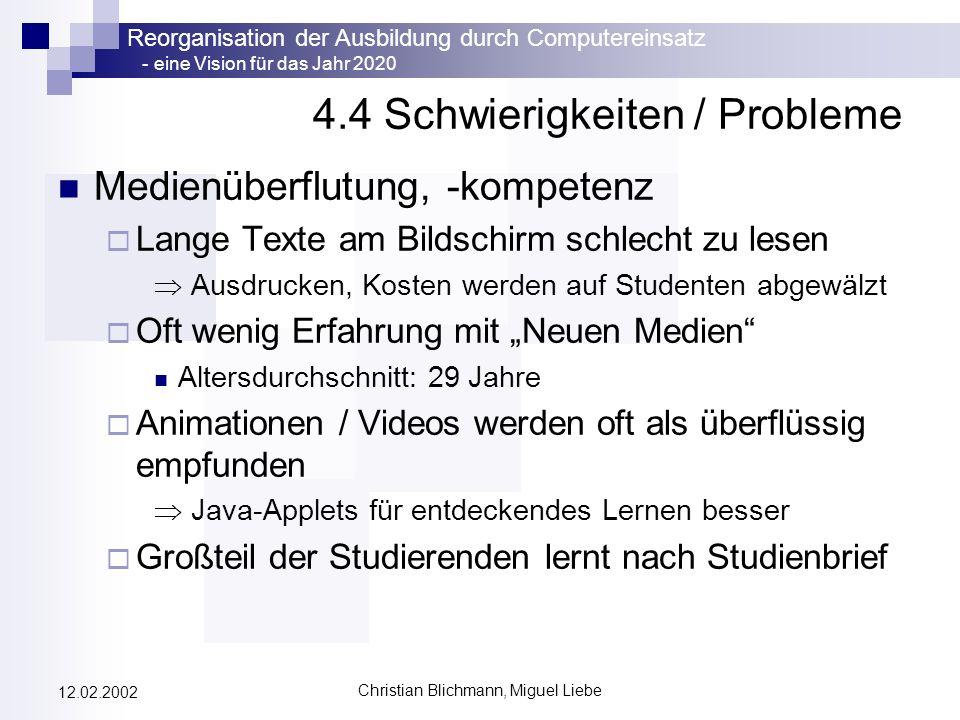 Reorganisation der Ausbildung durch Computereinsatz - eine Vision für das Jahr 2020 Christian Blichmann, Miguel Liebe 12.02.2002 4.4 Schwierigkeiten /