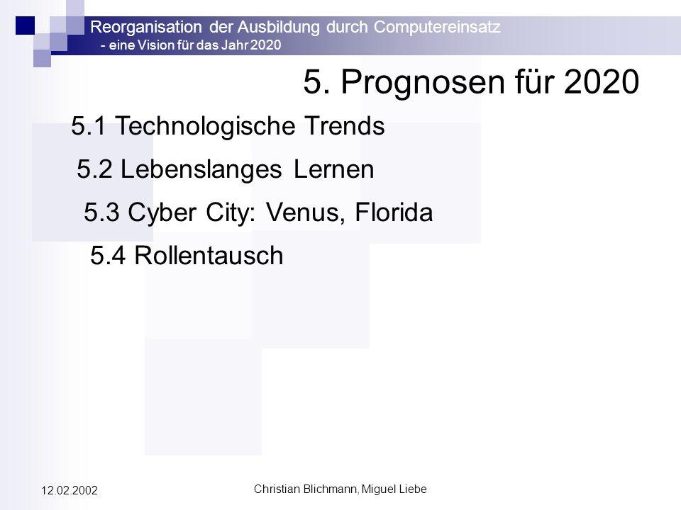 Reorganisation der Ausbildung durch Computereinsatz - eine Vision für das Jahr 2020 Christian Blichmann, Miguel Liebe 12.02.2002 5. Prognosen für 2020