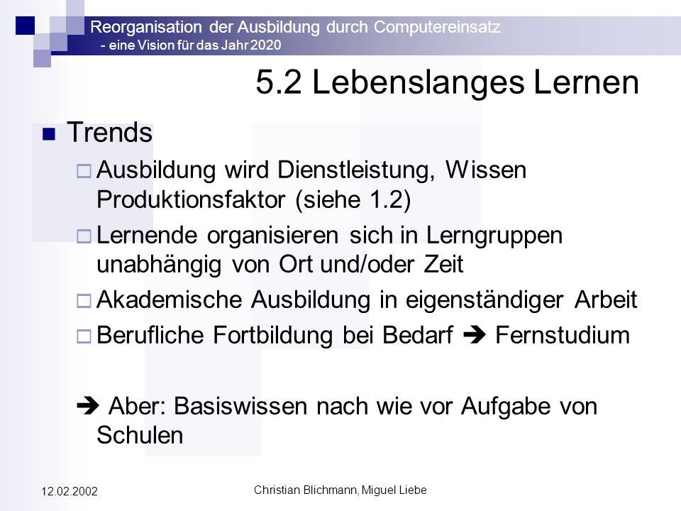 Reorganisation der Ausbildung durch Computereinsatz - eine Vision für das Jahr 2020 Christian Blichmann, Miguel Liebe 12.02.2002 5.2 Lebenslanges Lern