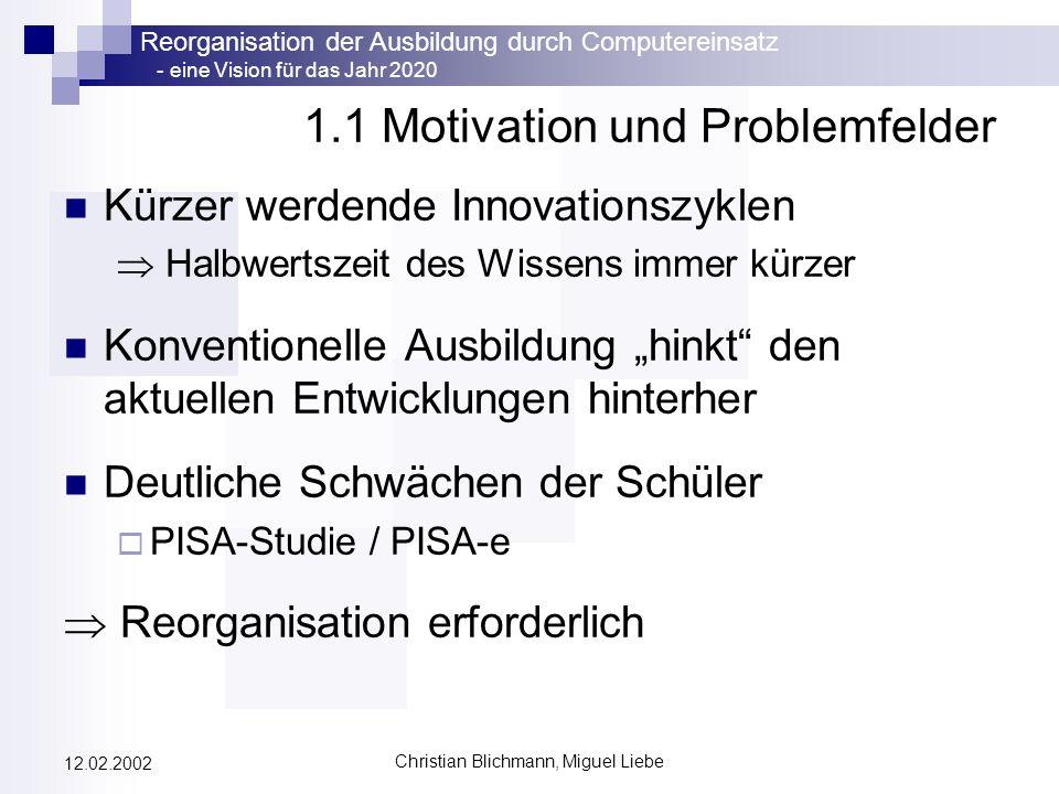 Reorganisation der Ausbildung durch Computereinsatz - eine Vision für das Jahr 2020 Christian Blichmann, Miguel Liebe 12.02.2002 1.1 Motivation und Pr