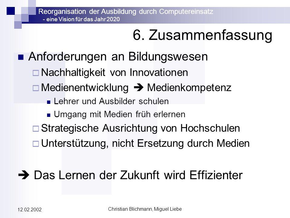 Reorganisation der Ausbildung durch Computereinsatz - eine Vision für das Jahr 2020 Christian Blichmann, Miguel Liebe 12.02.2002 6. Zusammenfassung An