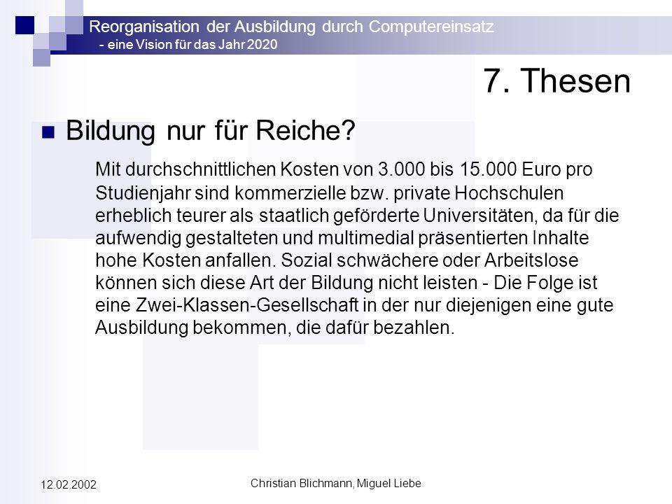 Reorganisation der Ausbildung durch Computereinsatz - eine Vision für das Jahr 2020 Christian Blichmann, Miguel Liebe 12.02.2002 7. Thesen Bildung nur