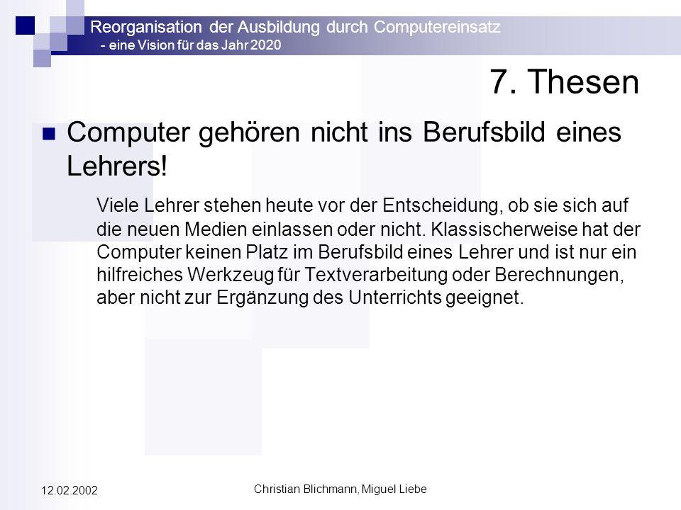Reorganisation der Ausbildung durch Computereinsatz - eine Vision für das Jahr 2020 Christian Blichmann, Miguel Liebe 12.02.2002 7. Thesen Computer ge