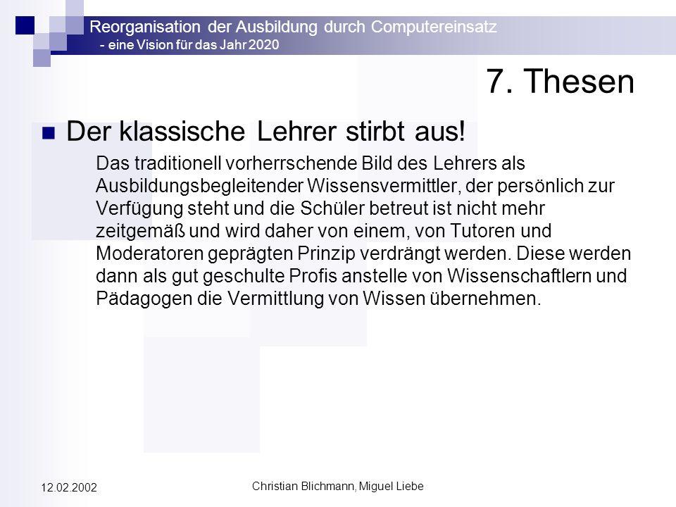 Reorganisation der Ausbildung durch Computereinsatz - eine Vision für das Jahr 2020 Christian Blichmann, Miguel Liebe 12.02.2002 7. Thesen Der klassis
