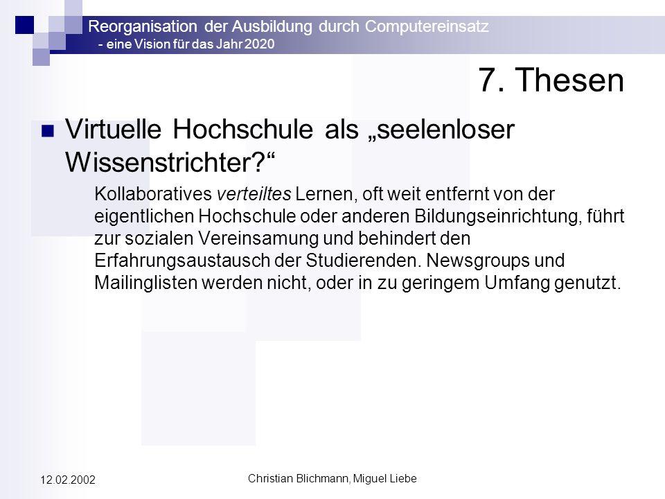 Reorganisation der Ausbildung durch Computereinsatz - eine Vision für das Jahr 2020 Christian Blichmann, Miguel Liebe 12.02.2002 7. Thesen Virtuelle H