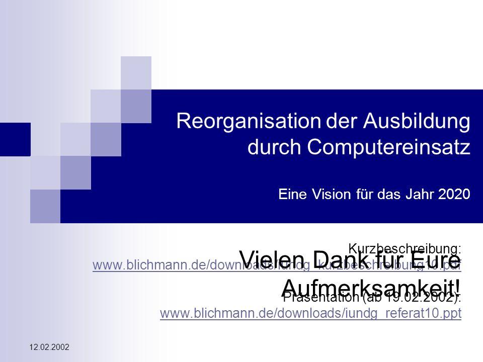 12.02.2002 Reorganisation der Ausbildung durch Computereinsatz Eine Vision für das Jahr 2020 Kurzbeschreibung: www.blichmann.de/downloads/iundg_kurzbe