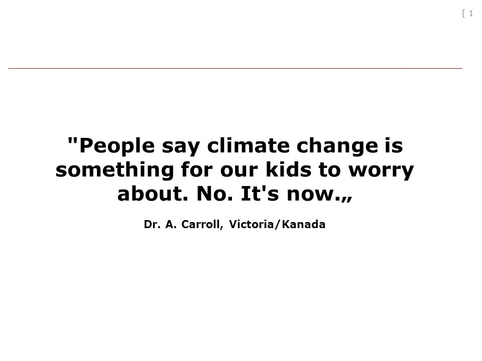 [ 1 People say climate change is something for our kids to worry about.