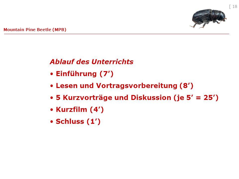[ 18 Ablauf des Unterrichts Einführung (7) Lesen und Vortragsvorbereitung (8) 5 Kurzvorträge und Diskussion (je 5 = 25) Kurzfilm (4) Schluss (1) Mountain Pine Beetle (MPB)