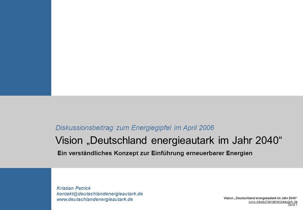 Vision Deutschland energieautark im Jahr 2040 www.deutschlandenergieautark.de Seite 1 © Kristian Petrick, 2006 Vision Deutschland energieautark im Jah