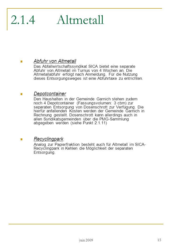 juin 2009 15 2.1.4Altmetall Abfuhr von Altmetall Das Abfallwirtschaftssyndikat SICA bietet eine separate Abfuhr von Altmetall im Turnus von 4 Wochen a