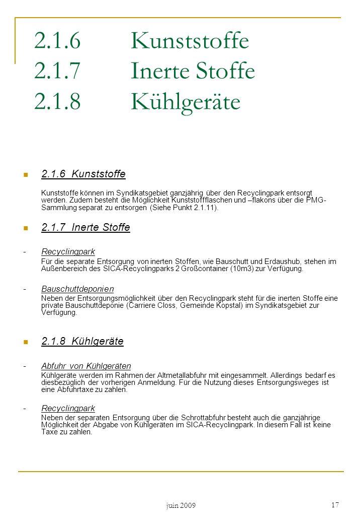 juin 2009 17 2.1.6Kunststoffe 2.1.7Inerte Stoffe 2.1.8Kühlgeräte 2.1.6Kunststoffe Kunststoffe können im Syndikatsgebiet ganzjährig über den Recyclingp