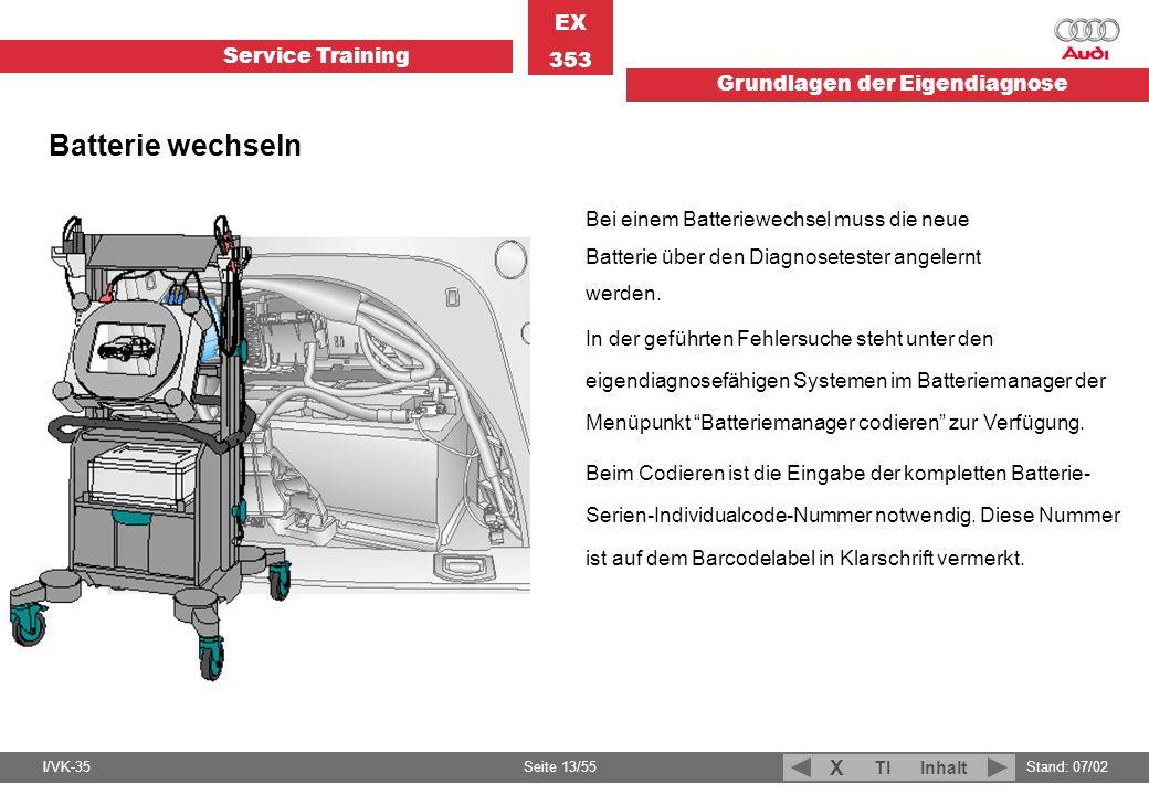 Service Training EX 353 Grundlagen der Eigendiagnose I/VK-35Stand: 07/02 Seite 13/55 TIInhalt X Batterie wechseln Bei einem Batteriewechsel muss die n
