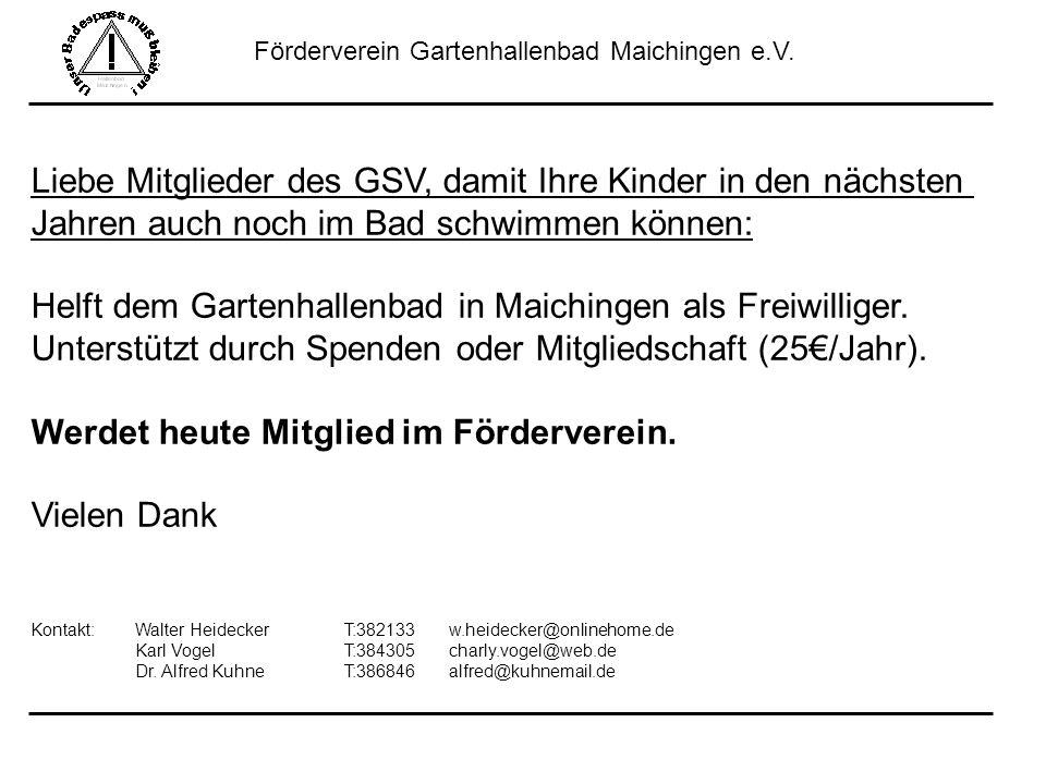 Förderverein Gartenhallenbad Maichingen e.V. Liebe Mitglieder des GSV, damit Ihre Kinder in den nächsten Jahren auch noch im Bad schwimmen können: Hel