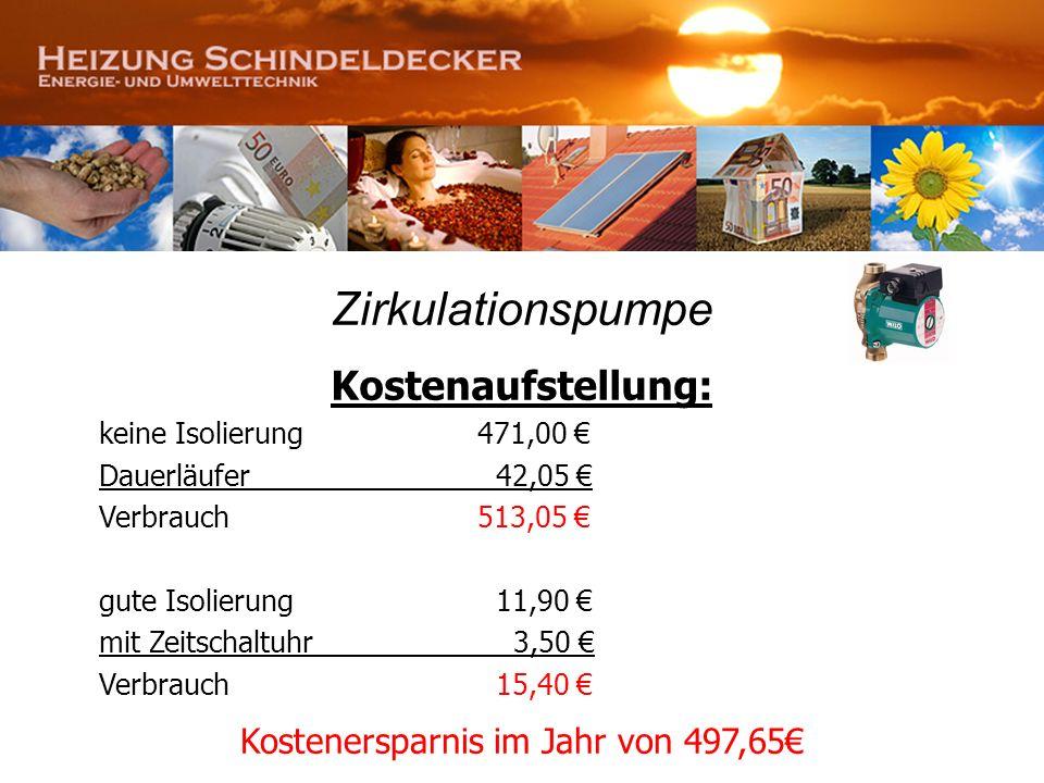 Zirkulationspumpe Kostenaufstellung: keine Isolierung471,00 Dauerläufer 42,05 Verbrauch513,05 gute Isolierung 11,90 mit Zeitschaltuhr 3,50 Verbrauch 1