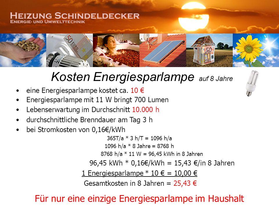 Kosten Energiesparlampe auf 8 Jahre eine Energiesparlampe kostet ca. 10 Energiesparlampe mit 11 W bringt 700 Lumen Lebenserwartung im Durchschnitt 10.