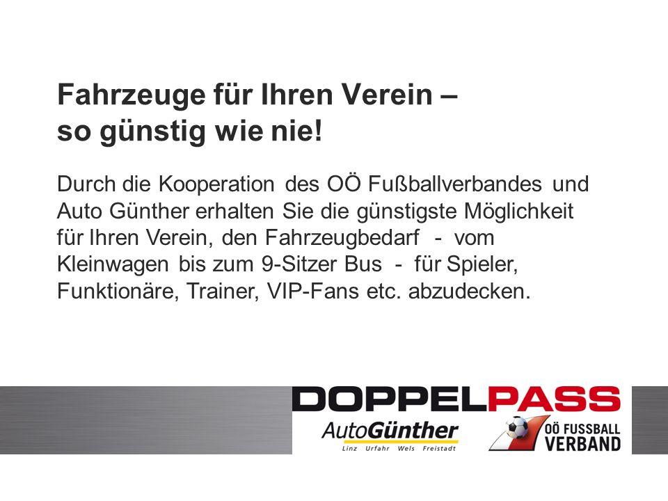 Durch die Kooperation des OÖ Fußballverbandes und Auto Günther erhalten Sie die günstigste Möglichkeit für Ihren Verein, den Fahrzeugbedarf - vom Kleinwagen bis zum 9-Sitzer Bus - für Spieler, Funktionäre, Trainer, VIP-Fans etc.