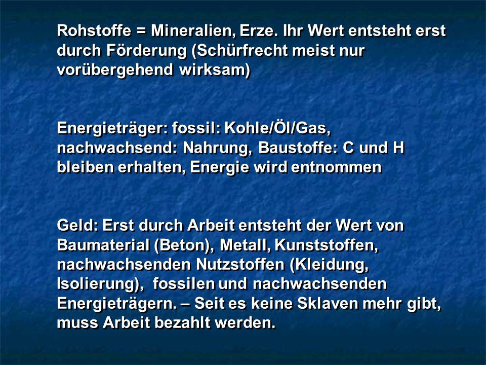 Rohstoffe = Mineralien, Erze.