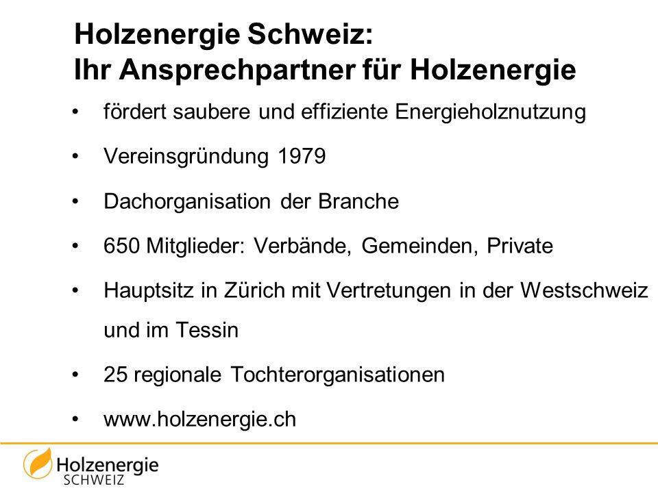 Holzenergie Schweiz: Ihr Ansprechpartner für Holzenergie fördert saubere und effiziente Energieholznutzung Vereinsgründung 1979 Dachorganisation der B