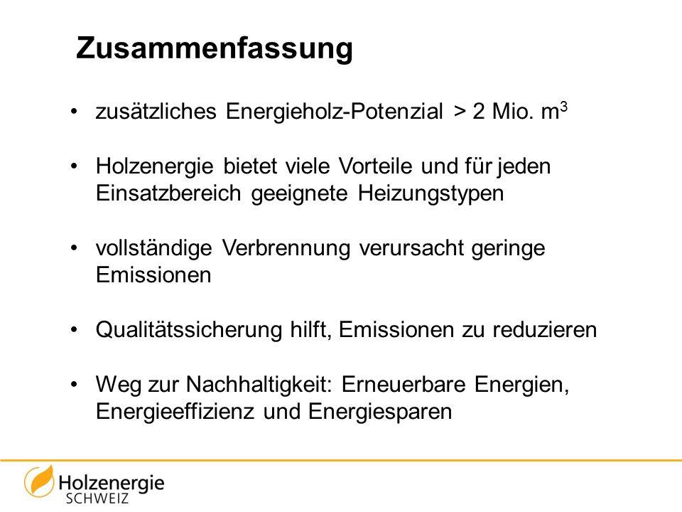 Zusammenfassung zusätzliches Energieholz-Potenzial > 2 Mio. m 3 Holzenergie bietet viele Vorteile und für jeden Einsatzbereich geeignete Heizungstypen