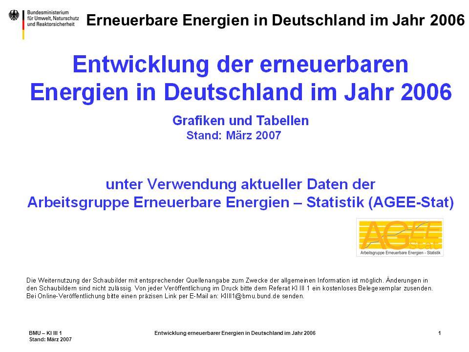 BMU – KI III 1 Stand: März 2007 Entwicklung erneuerbarer Energien in Deutschland im Jahr 20062 Erneuerbare Energien in Deutschland im Jahr 2006