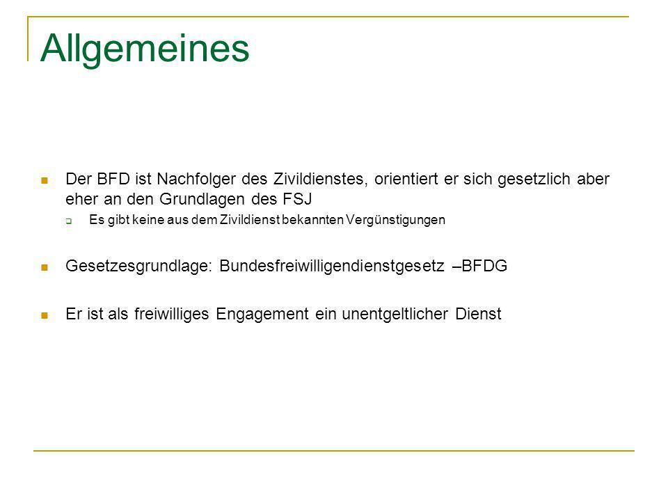 Allgemeines Der BFD ist Nachfolger des Zivildienstes, orientiert er sich gesetzlich aber eher an den Grundlagen des FSJ Es gibt keine aus dem Zivildie