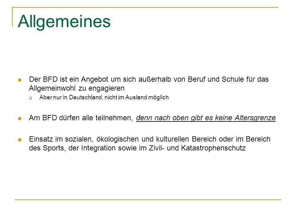 Allgemeines Der BFD ist ein Angebot um sich außerhalb von Beruf und Schule für das Allgemeinwohl zu engagieren Aber nur in Deutschland, nicht im Ausla