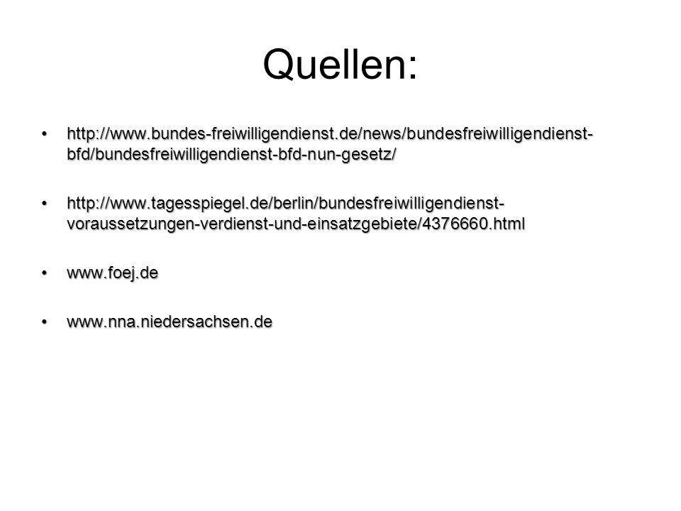 Quellen: http://www.bundes-freiwilligendienst.de/news/bundesfreiwilligendienst- bfd/bundesfreiwilligendienst-bfd-nun-gesetz/http://www.bundes-freiwill