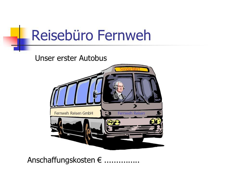 Reisebüro Fernweh Fernweh Reisen GmbHFernweh Reisen Sonderfahrt Anschaffungskosten............... Unser erster Autobus