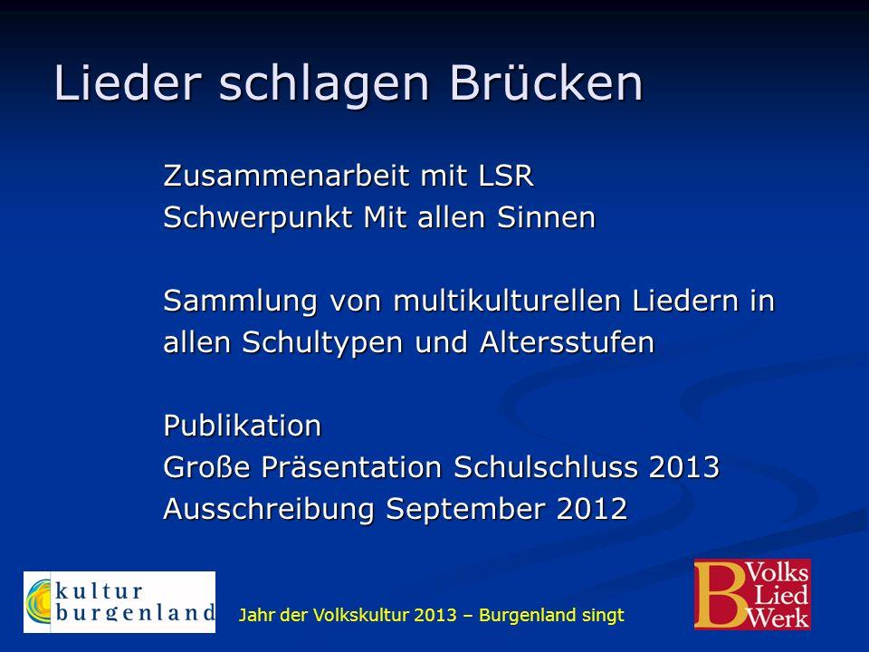 Jahr der Volkskultur 2013 – Burgenland singt Lieder schlagen Brücken Zusammenarbeit mit LSR Schwerpunkt Mit allen Sinnen Sammlung von multikulturellen