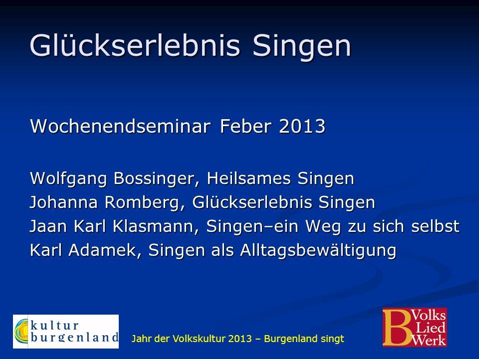 Jahr der Volkskultur 2013 – Burgenland singt Glückserlebnis Singen Wochenendseminar Feber 2013 Wolfgang Bossinger, Heilsames Singen Johanna Romberg, G