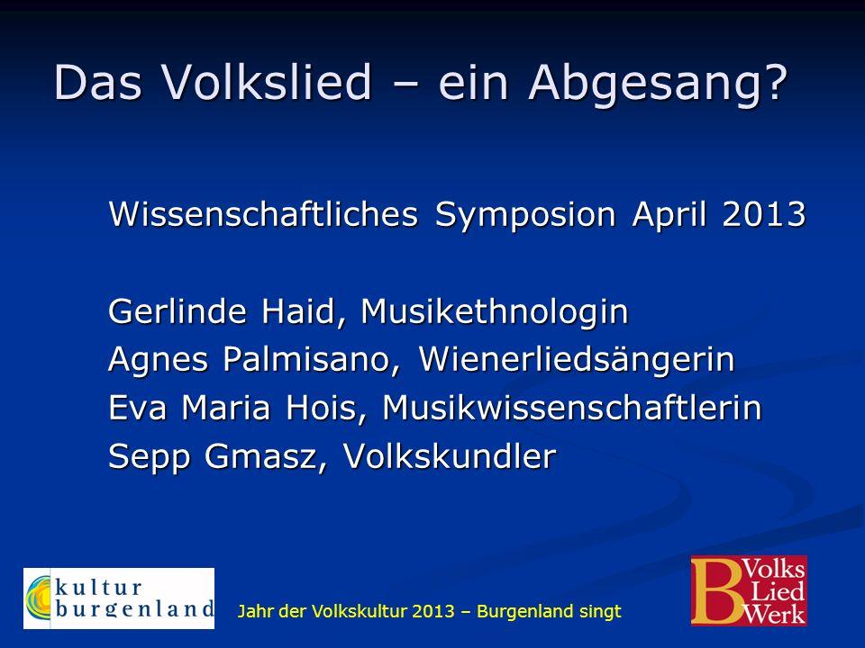 Jahr der Volkskultur 2013 – Burgenland singt Das Volkslied – ein Abgesang? Wissenschaftliches Symposion April 2013 Gerlinde Haid, Musikethnologin Agne