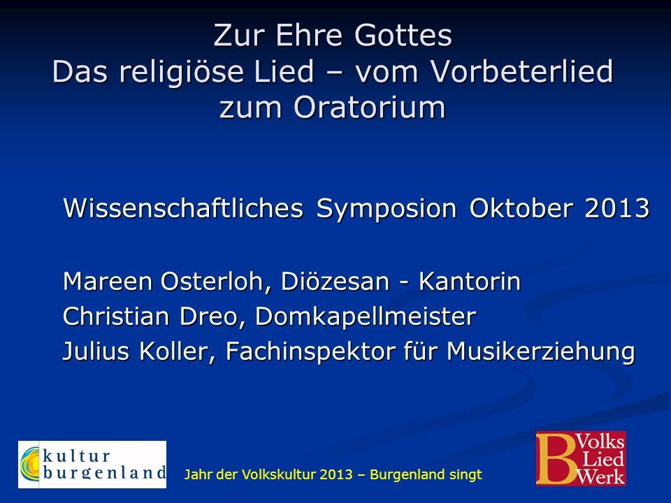 Jahr der Volkskultur 2013 – Burgenland singt Zur Ehre Gottes Das religiöse Lied – vom Vorbeterlied zum Oratorium Wissenschaftliches Symposion Oktober