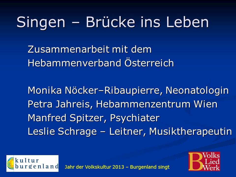 Jahr der Volkskultur 2013 – Burgenland singt Singen – Brücke ins Leben Zusammenarbeit mit dem Hebammenverband Österreich Monika Nöcker–Ribaupierre, Ne