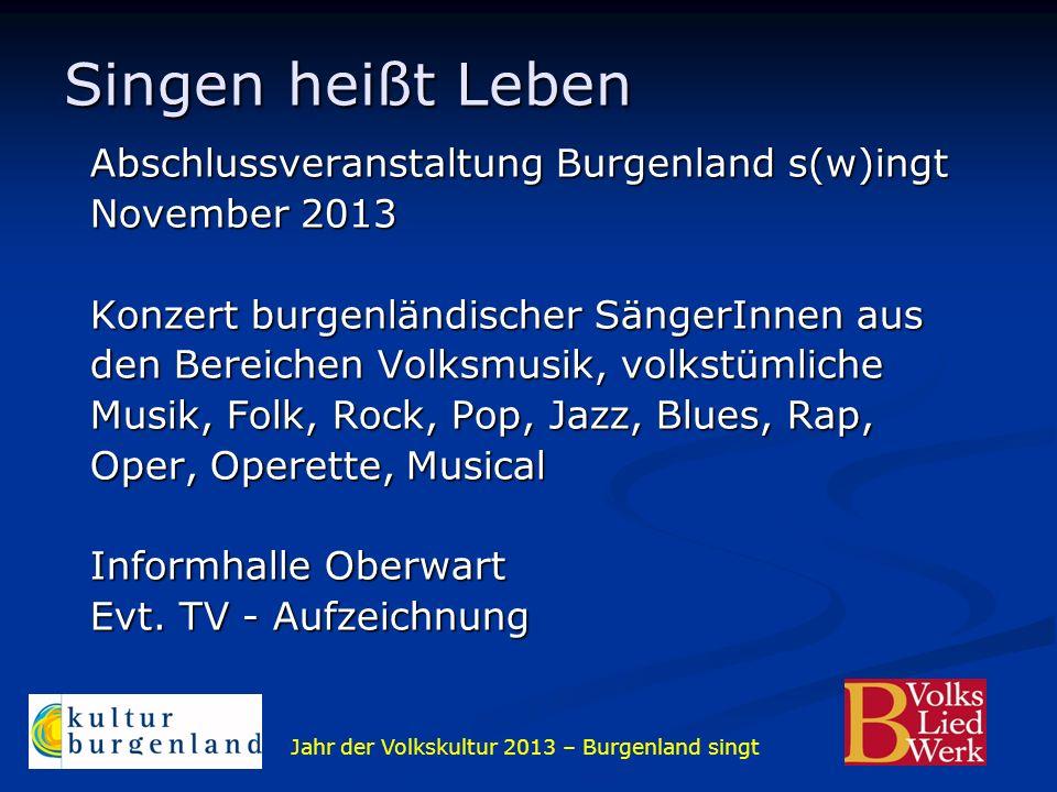 Jahr der Volkskultur 2013 – Burgenland singt Singen heißt Leben Abschlussveranstaltung Burgenland s(w)ingt November 2013 Konzert burgenländischer Säng