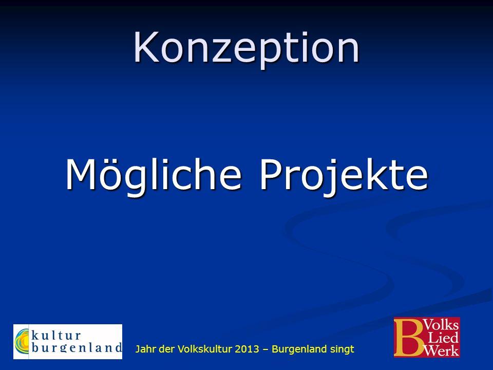 Jahr der Volkskultur 2013 – Burgenland singt Konzeption Mögliche Projekte