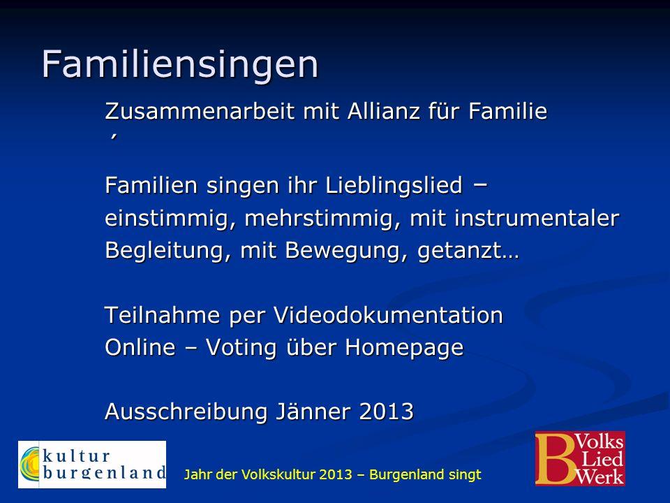 Jahr der Volkskultur 2013 – Burgenland singt Familiensingen Zusammenarbeit mit Allianz für Familie ´ Familien singen ihr Lieblingslied – einstimmig, m