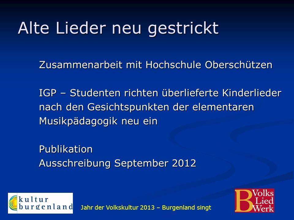 Jahr der Volkskultur 2013 – Burgenland singt Alte Lieder neu gestrickt Zusammenarbeit mit Hochschule Oberschützen IGP – Studenten richten überlieferte
