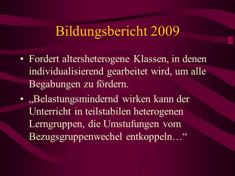 Bildungsbericht 2009 Fordert altersheterogene Klassen, in denen individualisierend gearbeitet wird, um alle Begabungen zu fördern. Belastungsmindernd
