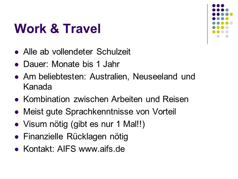 Work & Travel Alle ab vollendeter Schulzeit Dauer: Monate bis 1 Jahr Am beliebtesten: Australien, Neuseeland und Kanada Kombination zwischen Arbeiten