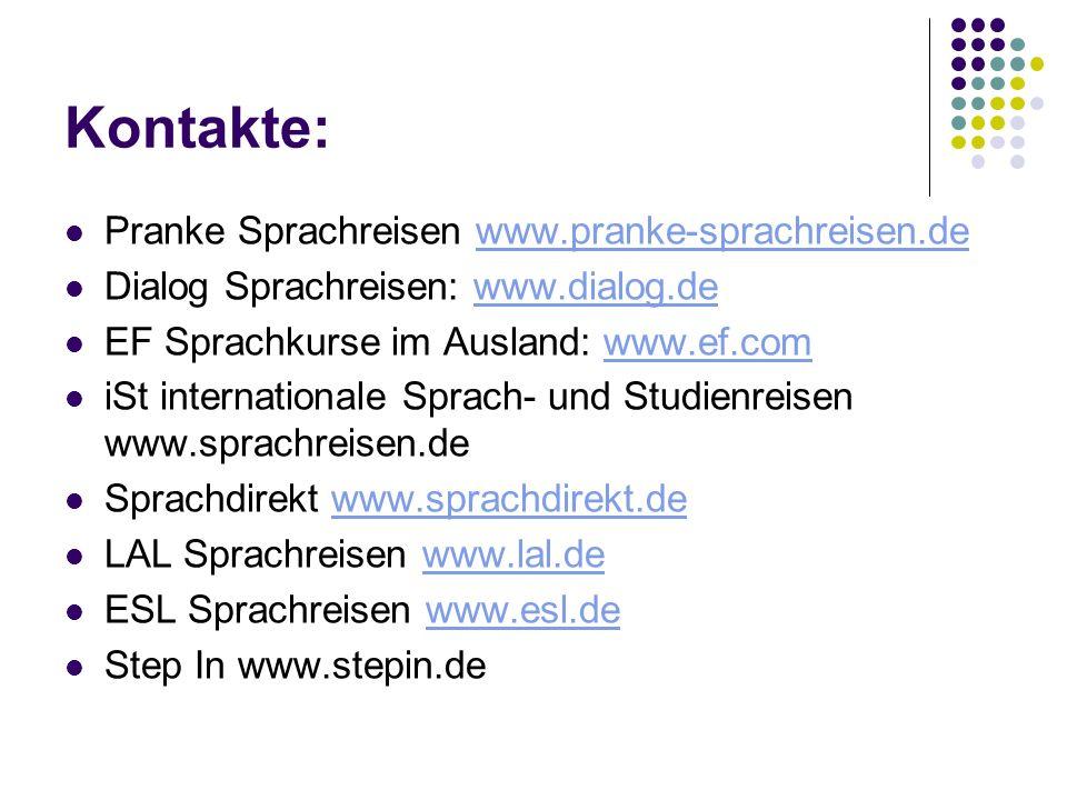 Kontakte: Pranke Sprachreisen www.pranke-sprachreisen.dewww.pranke-sprachreisen.de Dialog Sprachreisen: www.dialog.dewww.dialog.de EF Sprachkurse im A