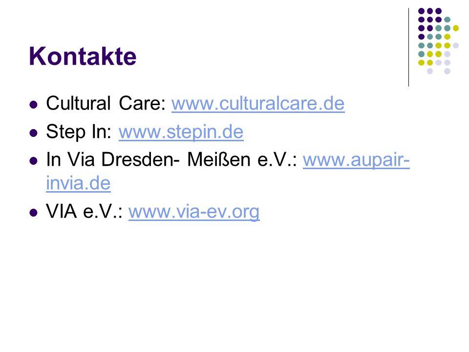 Kontakte Cultural Care: www.culturalcare.dewww.culturalcare.de Step In: www.stepin.dewww.stepin.de In Via Dresden- Meißen e.V.: www.aupair- invia.deww