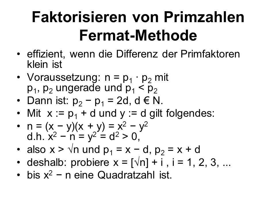 Faktorisieren von Primzahlen Fermat-Methode effizient, wenn die Differenz der Primfaktoren klein ist Voraussetzung: n = p 1 · p 2 mit p 1, p 2 ungerade und p 1 < p 2 Dann ist: p 2 p 1 = 2d, d N.