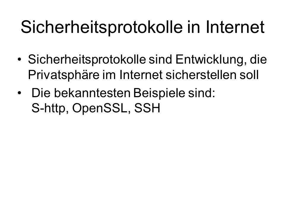 Sicherheitsprotokolle in Internet Sicherheitsprotokolle sind Entwicklung, die Privatsphäre im Internet sicherstellen soll Die bekanntesten Beispiele sind: S-http, OpenSSL, SSH