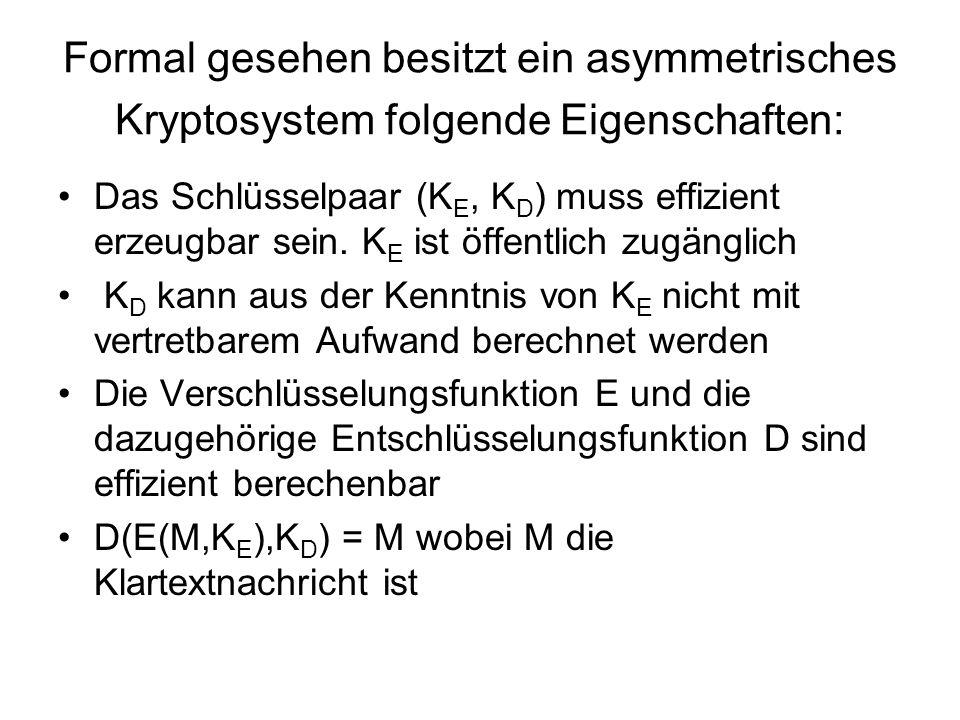 Formal gesehen besitzt ein asymmetrisches Kryptosystem folgende Eigenschaften: Das Schlüsselpaar (K E, K D ) muss effizient erzeugbar sein. K E ist öf
