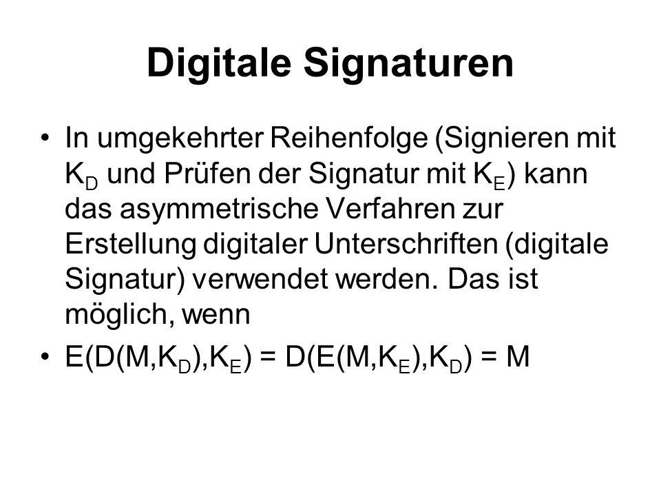 Digitale Signaturen In umgekehrter Reihenfolge (Signieren mit K D und Prüfen der Signatur mit K E ) kann das asymmetrische Verfahren zur Erstellung digitaler Unterschriften (digitale Signatur) verwendet werden.