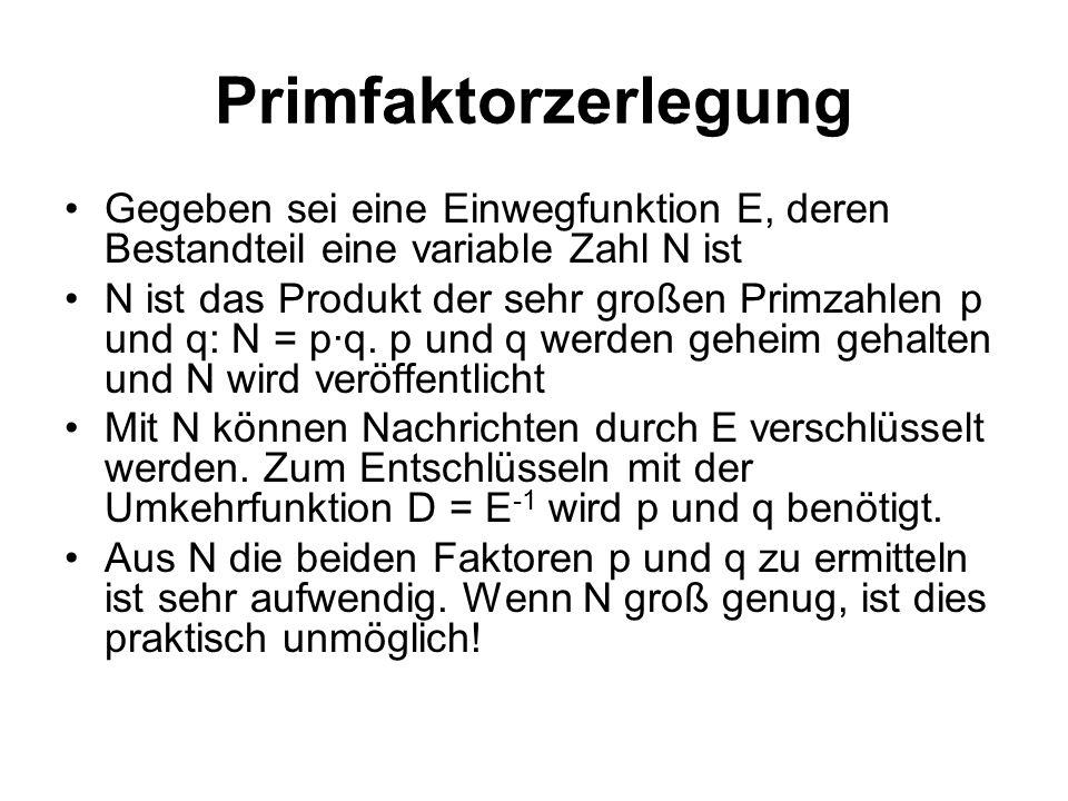 Primfaktorzerlegung Gegeben sei eine Einwegfunktion E, deren Bestandteil eine variable Zahl N ist N ist das Produkt der sehr großen Primzahlen p und q: N = p·q.