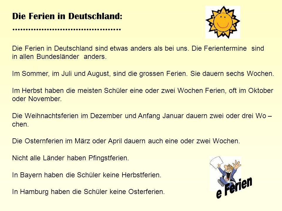 Die Ferien in Deutschland:......................................... Die Ferien in Deutschland sind etwas anders als bei uns. Die Ferientermine sind in